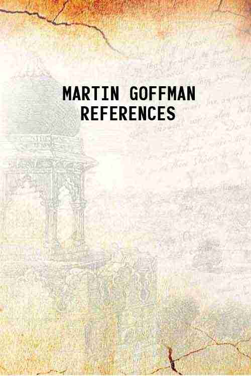 MARTIN GOFFMAN REFERENCES