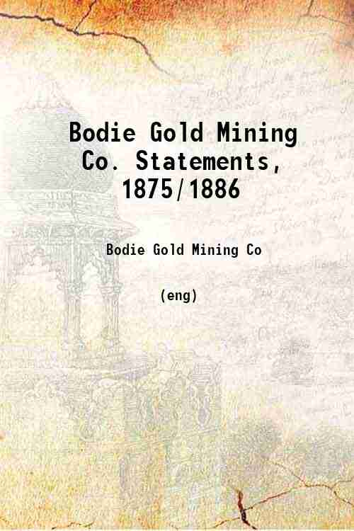 Bodie Gold Mining Co. Statements, 1875/1886