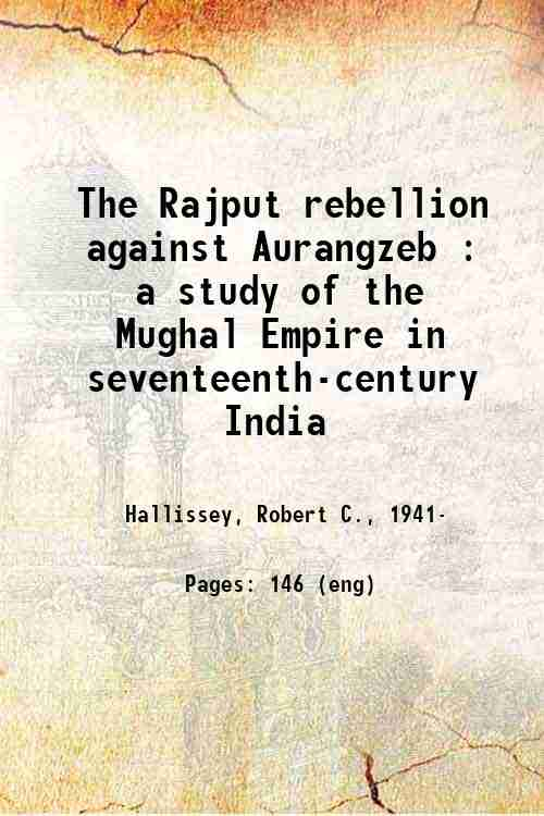 The Rajput rebellion against Aurangzeb : a study of the Mughal Empire in seventeenth-century India