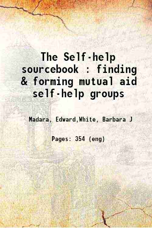 The Self-help sourcebook : finding & forming mutual aid self-help groups