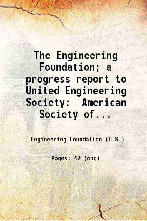 The Engineering Foundation; a progress report to United Engineering Society:  American Society of...