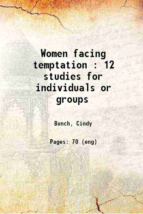 Women facing temptation : 12 studies for individuals or groups