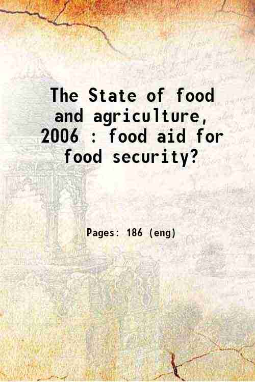 The State of food and agriculture, 2006 : food aid for food security?