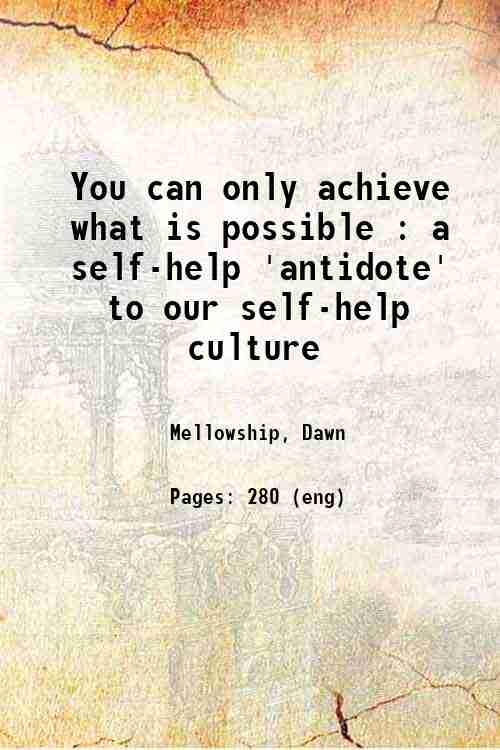 You can only achieve what is possible : a self-help 'antidote' to our self-help culture