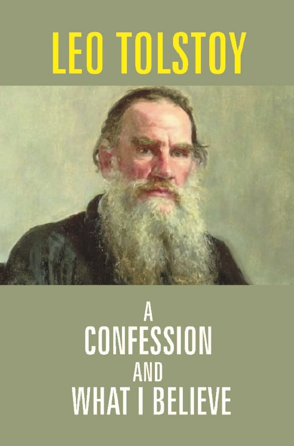 A Confession And What I Believe Leo Tolstoy 1111013675768