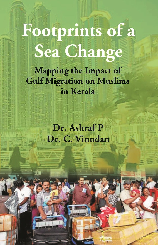 Footprints of a Sea Change : Mapping the Impact of Gulf Migration on Muslims in Kerala