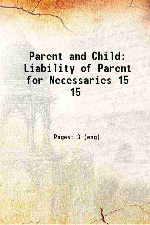Parent and Child: Liability of Parent for Necessaries 15 15