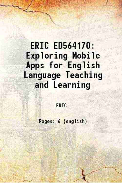 ERIC ED564170: Exploring Mobile Apps for English Language Teaching and Learning