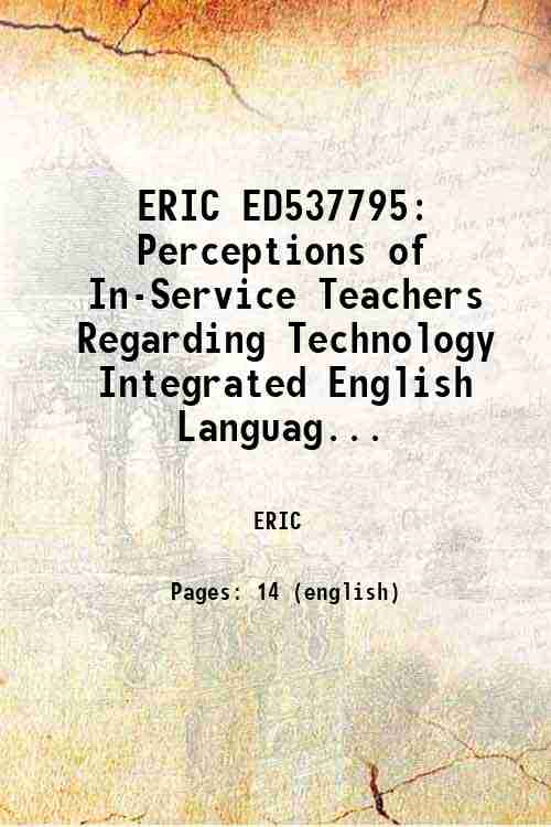 ERIC ED537795: Perceptions of In-Service Teachers Regarding Technology Integrated English Languag...