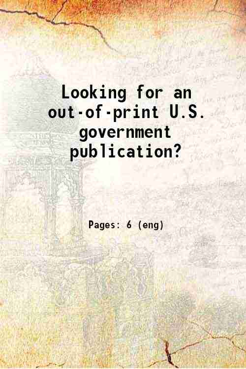 Looking for an out-of-print U.S. government publication?