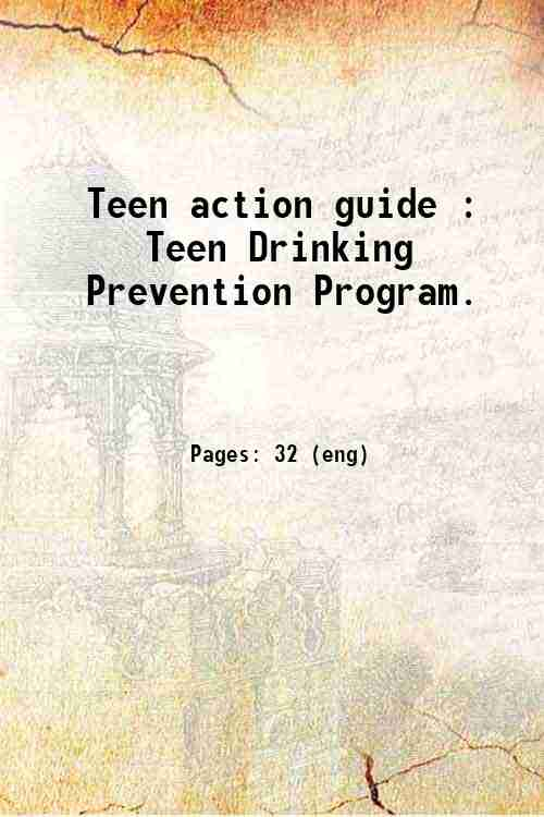 Teen action guide : Teen Drinking Prevention Program.