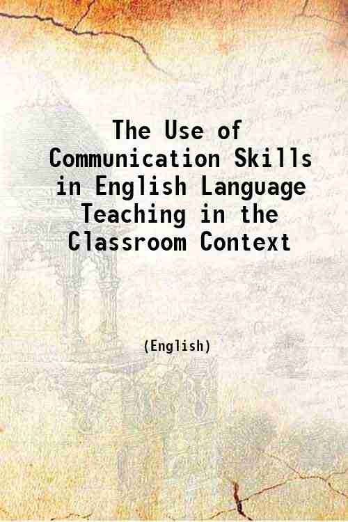 The Use of Communication Skills in English Language Teaching in the Classroom Context