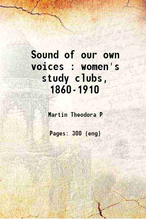 Sound of our own voices : women's study clubs, 1860-1910