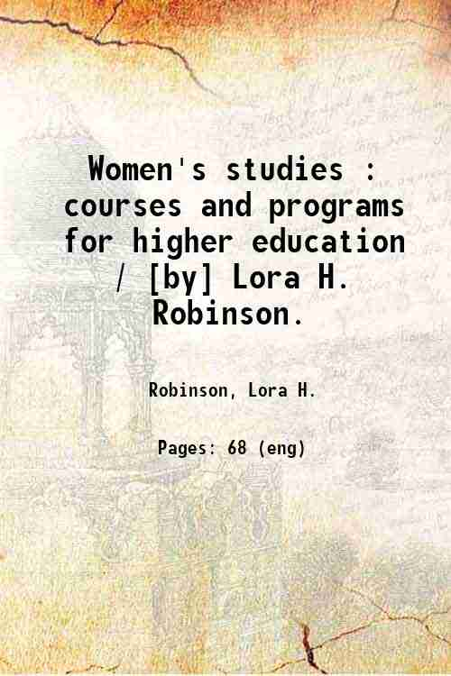 Women's studies : courses and programs for higher education / [by] Lora H. Robinson.