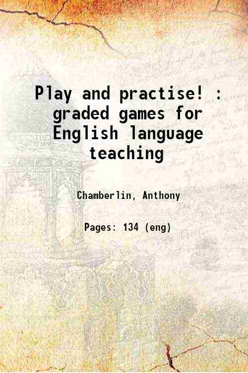 Play and practise! : graded games for English language teaching