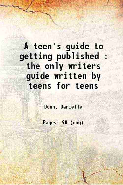 A teen's guide to getting published : the only writers guide written by teens for teens