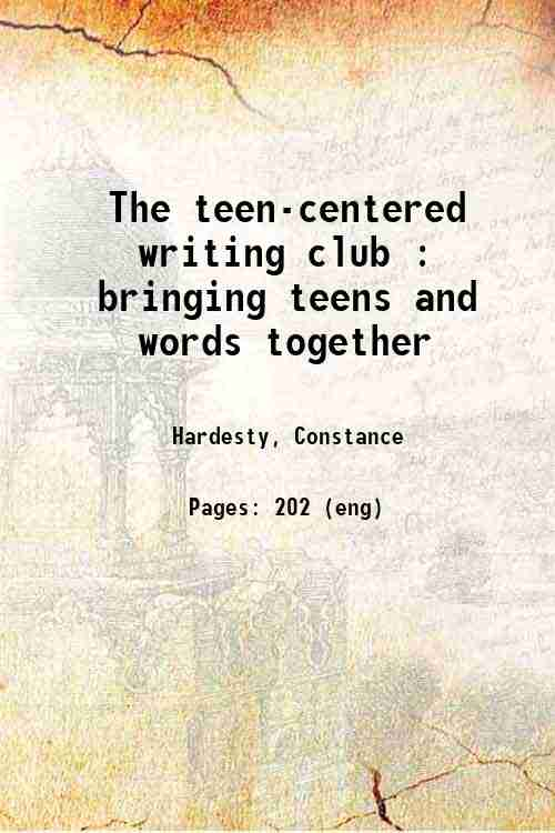 The teen-centered writing club : bringing teens and words together