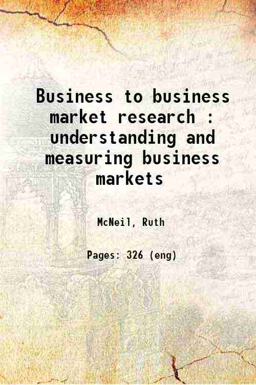 Business to business market research : understanding and measuring business markets