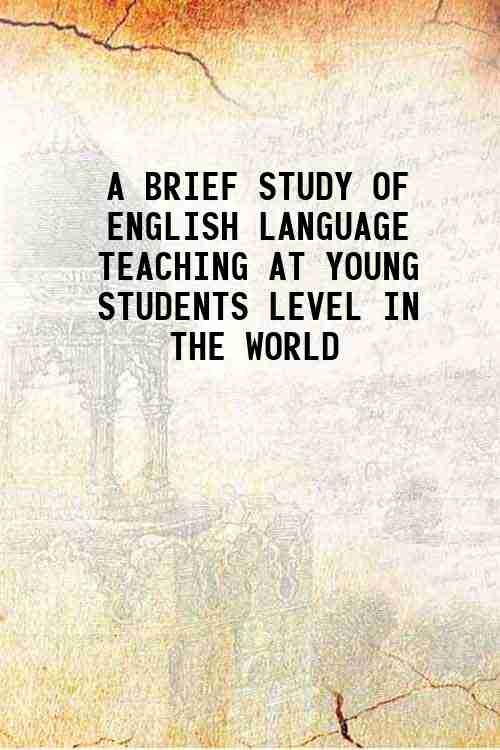 A BRIEF STUDY OF ENGLISH LANGUAGE TEACHING AT YOUNG STUDENTS LEVEL IN THE WORLD